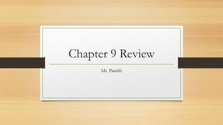 Chapter 9 Review Ms. Parekh What are the six characteristics of life? They: Are organized Grow and develop Reproduce Respond Maintain certain internal.