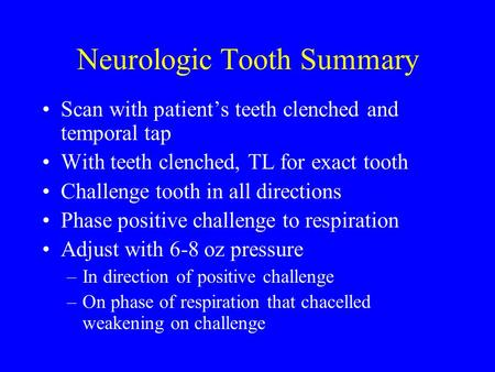 Neurologic Tooth Summary Scan with patient's teeth clenched and temporal tap With teeth clenched, TL for exact tooth Challenge tooth in all directions.