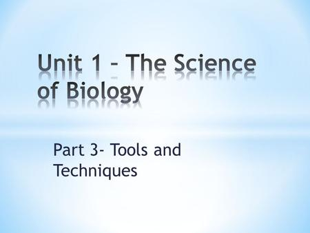 Part 3- Tools and Techniques. * Because researchers need to replicate each other's experiments and most experiments involve measurements, scientists need.