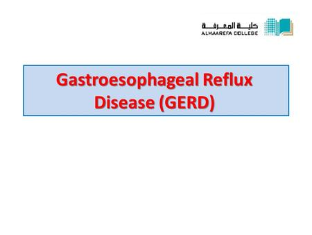 Gastroesophageal Reflux Disease (GERD). * Definition: inflammation of the lower part of the esophagus due to abnormal reflux of gastric contents into.