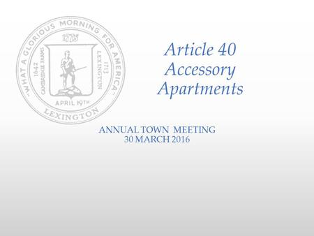Article 40 Accessory Apartments ANNUAL TOWN MEETING 30 MARCH 2016.