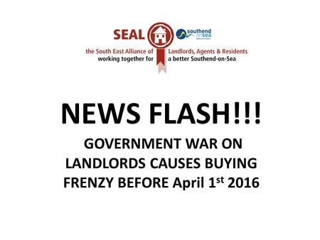 NEWS FLASH!!! GOVERNMENT WAR ON LANDLORDS CAUSES BUYING FRENZY BEFORE April 1 st 2016.