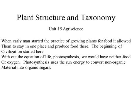 Plant Structure and Taxonomy Unit 15 Agriscience When early man started the practice of growing plants for food it allowed Them to stay in one place and.