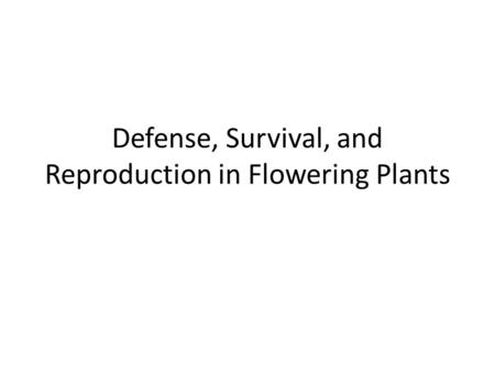 Defense, Survival, and Reproduction in Flowering Plants.