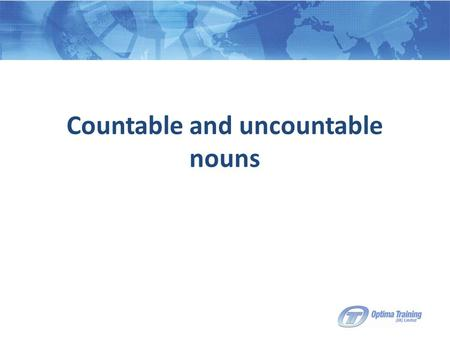 Countable and uncountable nouns. Countable nouns Countable nouns are the names of separate objects, people, ideas etc. which can be counted. We can use.