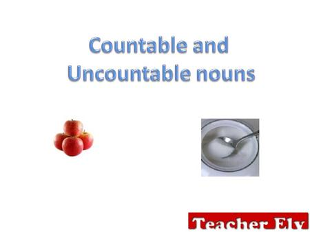 Most of the nouns are countable. You can combine them with numbers one, two, three… They usually have a singular and plural form. Countable nouns are.
