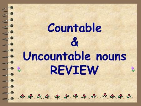 "Countable & Uncountable nouns REVIEW. Countable nouns e.g. I eat a banana every day. I like bananas. ""Banana"" is a countable noun. We can add 's' to."