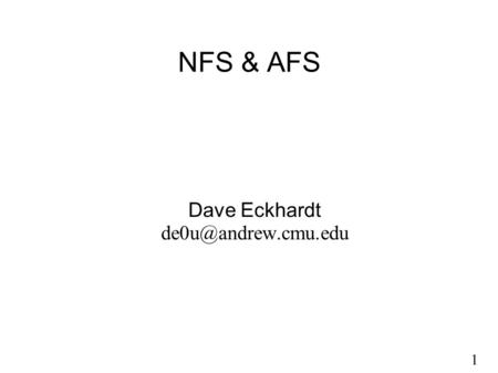 1 NFS & AFS Dave Eckhardt 1 Synchronization ● Lecture Friday: Eno Thereska – Ph.D. student in ECE – Will explain professional disk.