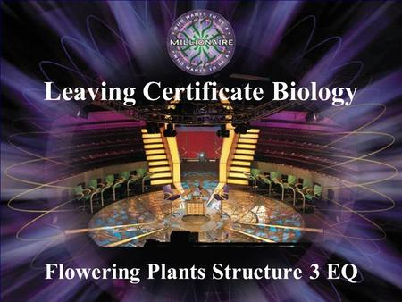 Flowering Plants Structure 3 EQ Leaving Certificate Biology.