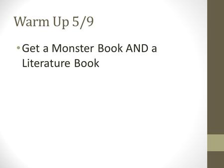 Warm Up 5/9 Get a Monster Book AND a Literature Book.