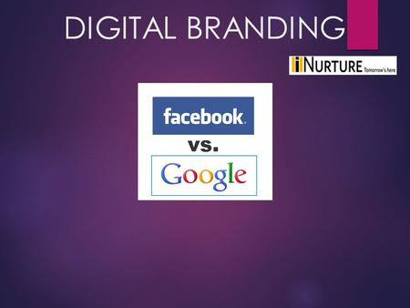DIGITAL BRANDING. OBJECTIVES  Campaign Objectives  Business Value  Legal Issues (Consumer Protection Act)  Comparison of Digital & Traditional Media.