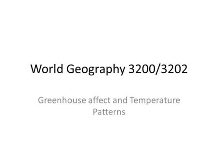 World Geography 3200/3202 Greenhouse affect and Temperature Patterns.