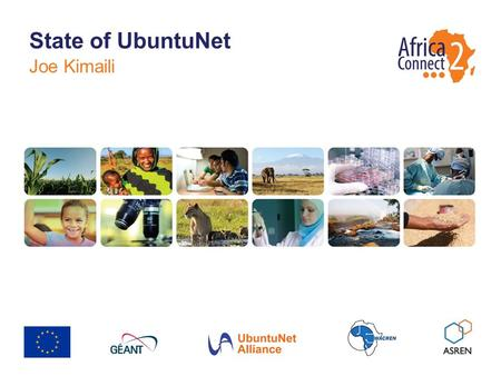 Joe Kimaili State of UbuntuNet. The regional Research and Education Network of Eastern and Southern Africa (ESA) region NRENs from 15 countries  TERNET,