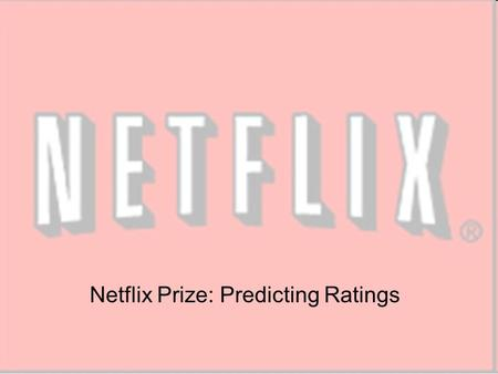 Netflix Prize: Predicting Ratings. Data mv_00(movieID).txt: 1: (1-2,649,429) (1-5) Over 17,000 movie txt files Over 400,000 userID Two Gigs zipped.