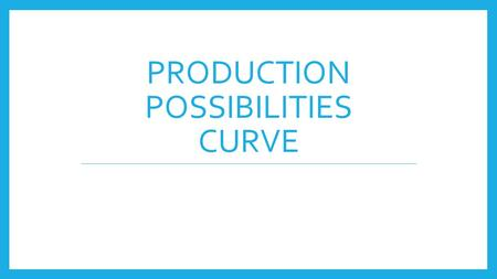 PRODUCTION POSSIBILITIES CURVE. Warm up Day 3 List the 4 Factors of production with a description and an example of each.