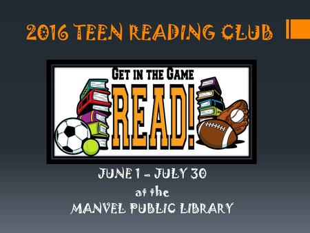 2016 TEEN READING CLUB JUNE 1 – JULY 30 at the MANVEL PUBLIC LIBRARY.
