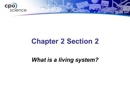 Chapter 2 Section 2 What is a living system?. 2.2 What is a Living System? As a living system, your body is organized to use matter and energy to move,