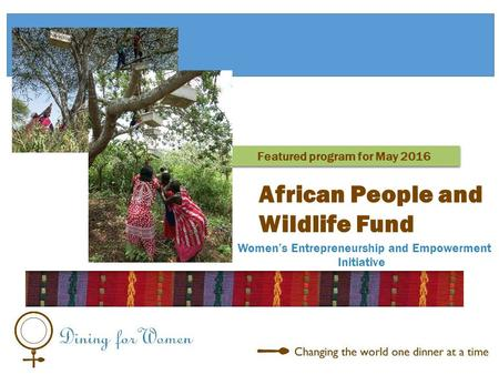 Women's Entrepreneurship and Empowerment Initiative African People and Wildlife Fund Featured program for May 2016.