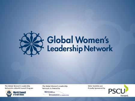 Sister Societies are Proudly Sponsored by The Global Women's Leadership Network is a World Council Program The Global Women's Leadership Network is Chaired.