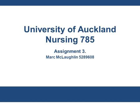 University of Auckland Nursing 785 Assignment 3. Marc McLaughlin 5289608.