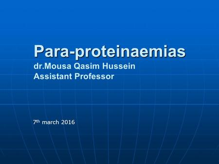 Para-proteinaemias Para-proteinaemias dr.Mousa Qasim Hussein Assistant Professor 7 th march 2016.