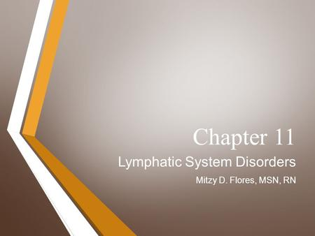 Chapter 11 Lymphatic System Disorders Mitzy D. Flores, MSN, RN.