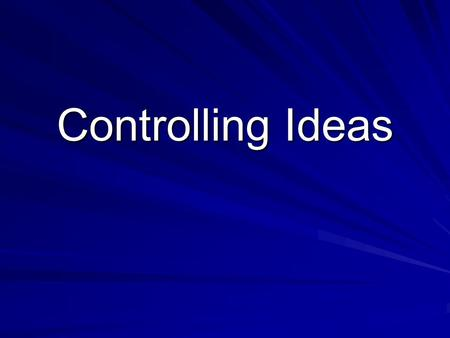 Controlling Ideas. What is a controlling idea? A controlling idea is the main topic of an essay. It is often a point you want to argue or support in an.