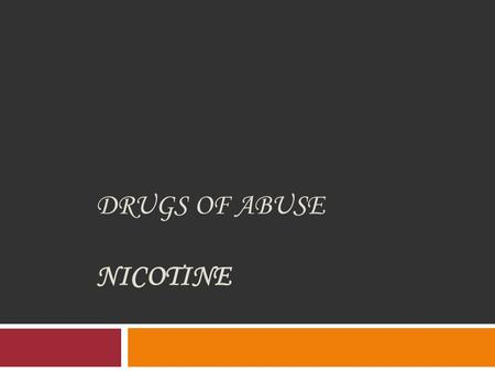 DRUGS OF ABUSE NICOTINE. Tobacco Plant Grown for its nicotine containing leaves which are smoked, chewed, or sniffed Nicotiana tobacum.