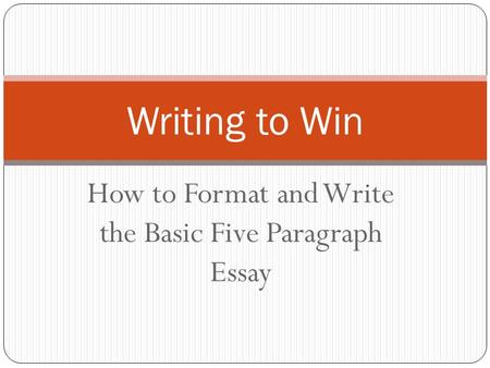 How to Format and Write the Basic Five Paragraph Essay Writing to Win.