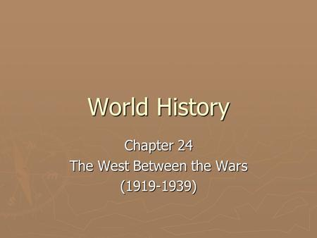 World History Chapter 24 The West Between the Wars (1919-1939)