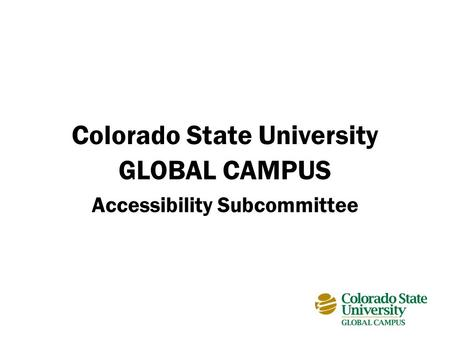 Colorado State University GLOBAL CAMPUS Accessibility Subcommittee.