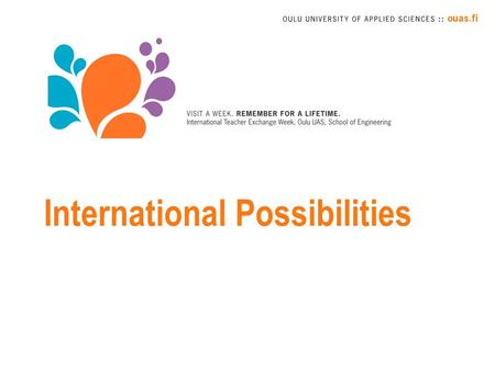 International Possibilities. Internationalisation – Internationalisation Process viewed and pursued in all its dimensions (mobility, joint degrees and.