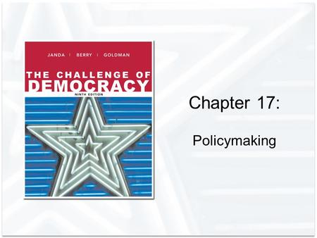 Chapter 17: Policymaking. Copyright © Houghton Mifflin Company. All rights reserved.17 | 2 Government Purposes and Public Policies Public policy: a general.