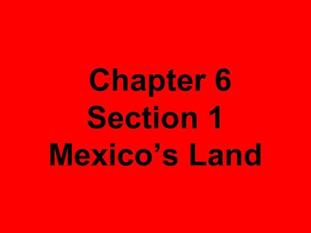 Chapter 6 Section 1 Mexico's Land. A) The Land Mexico forms part of a land bridge between NA& SA. Pacific Ocean borders on the West. Gulf of Mexico borders.