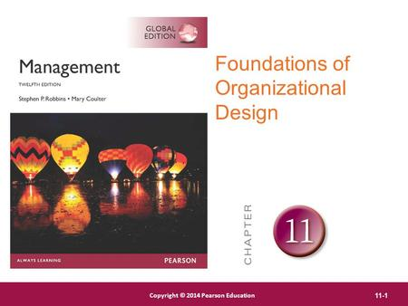 Copyright © 2012 Pearson Education, Inc. Publishing as Prentice Hall Copyright © 2014 Pearson Education 11-1 Foundations of Organizational Design.