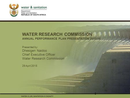 PRESENTATION TITLE Presented by: Name Surname Directorate Date WATER RESEARCH COMMISSION ANNUAL PERFORMANCE PLAN PRESENTATION 2015/16 Presented by: Dhesigen.