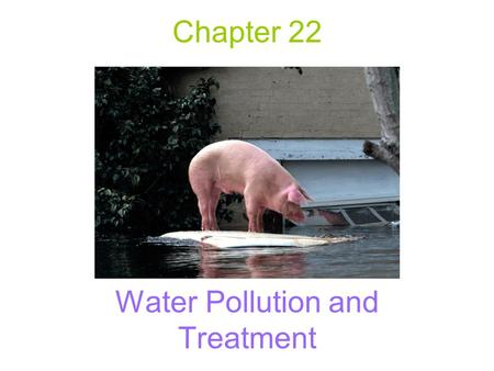 Chapter 22 Water Pollution and Treatment. Biochemical Oxygen Demand The amount of oxygen required for biochemical decomposition process 3 zones A pollution.