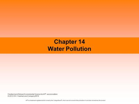 Chapter 14 Water Pollution Friedland and Relyea Environmental Science for AP ®, second edition © 2015 W.H. Freeman and Company/BFW AP ® is a trademark.
