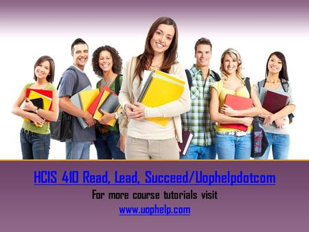 HCIS 410 Read, Lead, Succeed/Uophelpdotcom For more course tutorials visit www.uophelp.com.