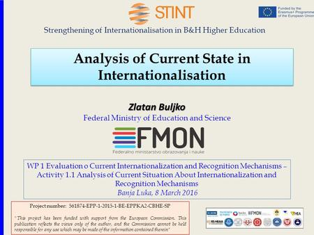 Analysis of Current State in Internationalisation Strengthening of Internationalisation in B&H Higher Education Zlatan Buljko Zlatan Buljko Federal Ministry.