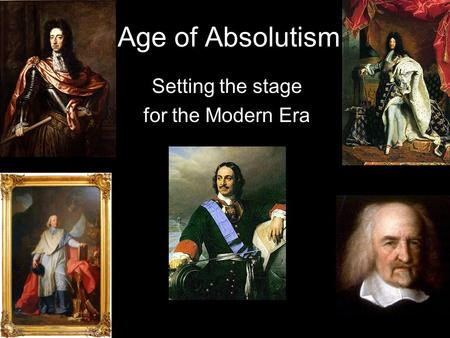 Age of Absolutism Setting the stage for the Modern Era.
