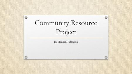 Community Resource Project By Hannah Patterson Winford's Life Family Situation - Father - Mother - 3 Children 1. 6 year old 2. 3 year old 3. 6 month.