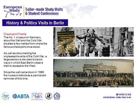 History & Politics Visits in Berlin Checkpoint Charlie The No. 1 museum in Germany about the Wall and the Cold War, situated a few metres from where the.