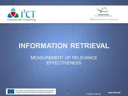 INFORMATION RETRIEVAL MEASUREMENT OF RELEVANCE EFFECTIVENESS 1Adrienn Skrop.