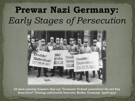 "Prewar Nazi Germany: Early Stages of Persecution SA men carrying banners that say ""Germans! Defend yourselves! Do not buy from Jews!"" (During anti-Jewish."