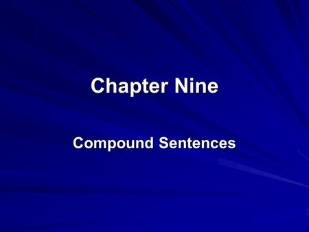 Chapter Nine Compound Sentences. Compound Sentence- contains at least two subjects and two verbs usually arranged in an SV/SV pattern. Bob wrecked his.
