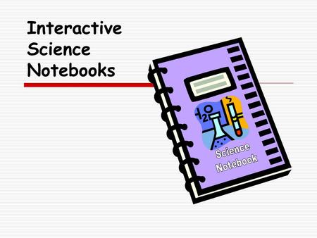 Interactive Science Notebooks. What are Interactive Science Notebooks?  A student thinking tool  And organizer for inquiry questions and what I learned…