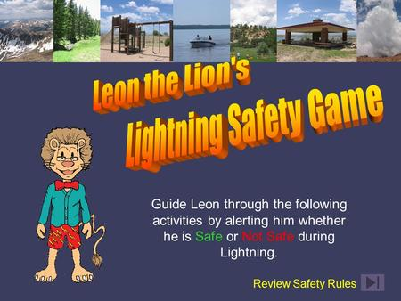 Guide Leon through the following activities by alerting him whether he is Safe or Not Safe during Lightning. Review Safety Rules.