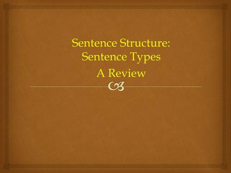 Sentence Structure: Sentence Types A Review.   Simple  Compound  Complex  Compound-Complex Sentence Types.