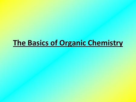 The Basics of Organic Chemistry. Structural Diversity A carbon atom can reach an octet of electrons in various ways… It can form 4 single bonds. It can.